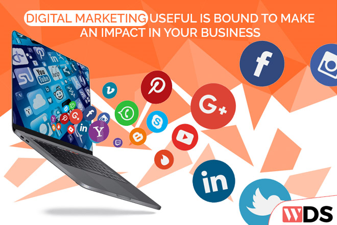 Digital Marketing Useful Is Bound To Make An Impact In Your Business